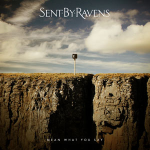 Mean What You Say-Sent By Ravens